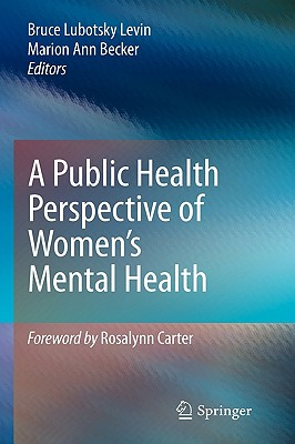 A Public Health Perspective of Women's Mental Health By Levin, Bruce Lubotsky (EDT)/ Becker, Marion Ann (EDT)