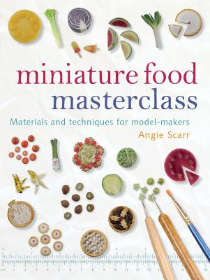 Miniature Food Masterclass By Scarr, Angie